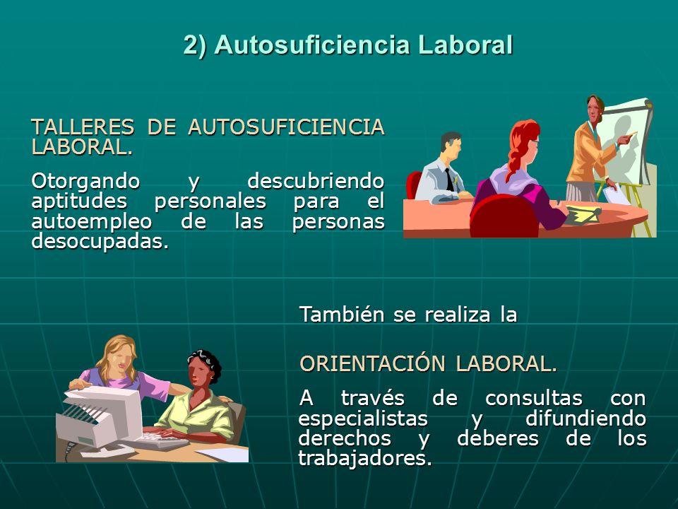 2) Autosuficiencia Laboral TALLERES DE AUTOSUFICIENCIA LABORAL. Otorgando y descubriendo aptitudes personales para el autoempleo de las personas desoc
