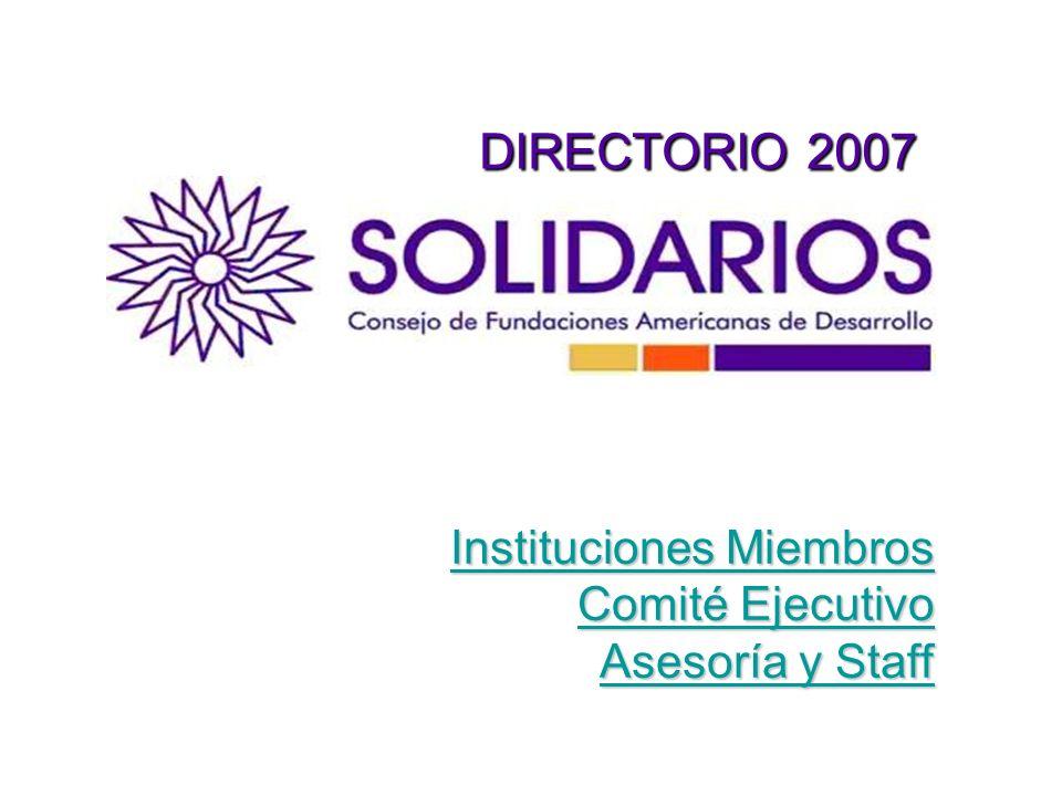 DIRECTORIO 2007 DIRECTORIO 2007 Instituciones Miembros Instituciones Miembros Comité Ejecutivo Comité Ejecutivo Asesoría y Staff Asesoría y Staff