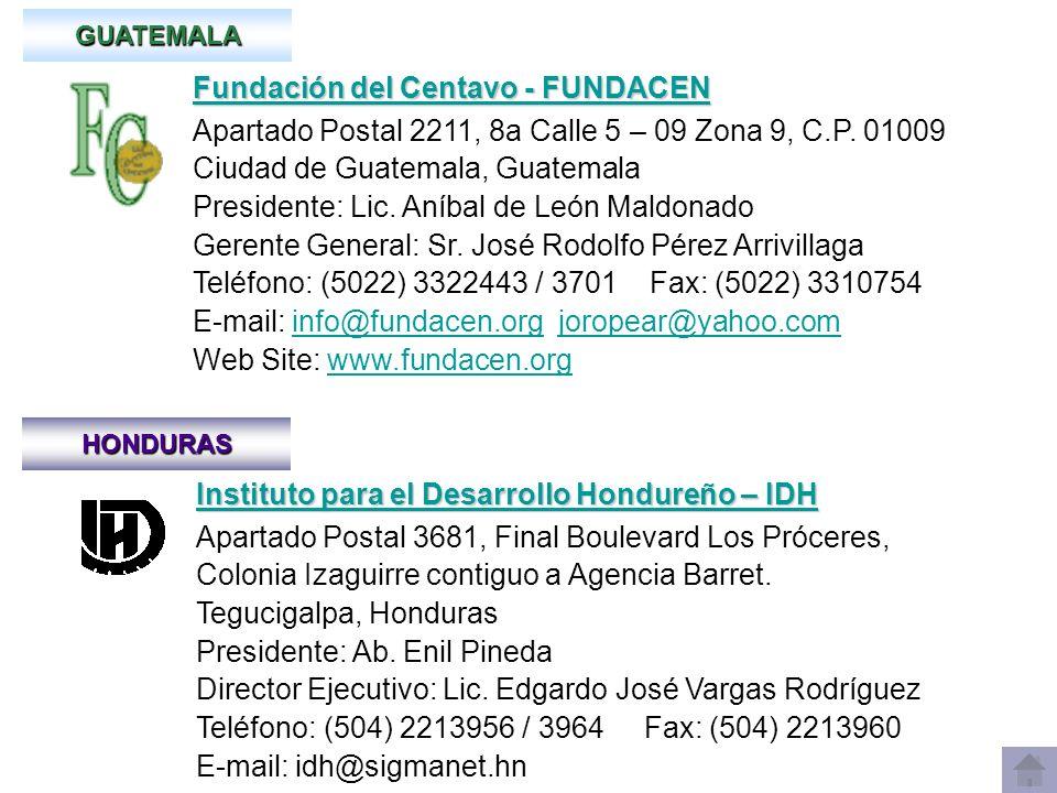 GUATEMALA Fundación del Centavo - FUNDACEN Fundación del Centavo - FUNDACEN Apartado Postal 2211, 8a Calle 5 – 09 Zona 9, C.P. 01009 Ciudad de Guatema