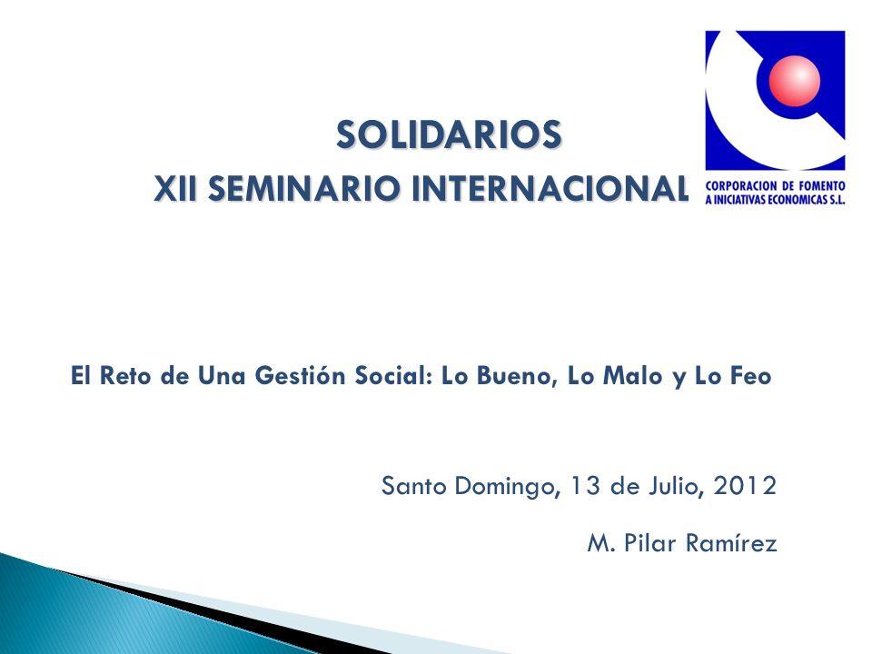 SOLIDARIOS XII SEMINARIO INTERNACIONAL XII SEMINARIO INTERNACIONAL El Reto de Una Gestión Social: Lo Bueno, Lo Malo y Lo Feo Santo Domingo, 13 de Julio, 2012 M.