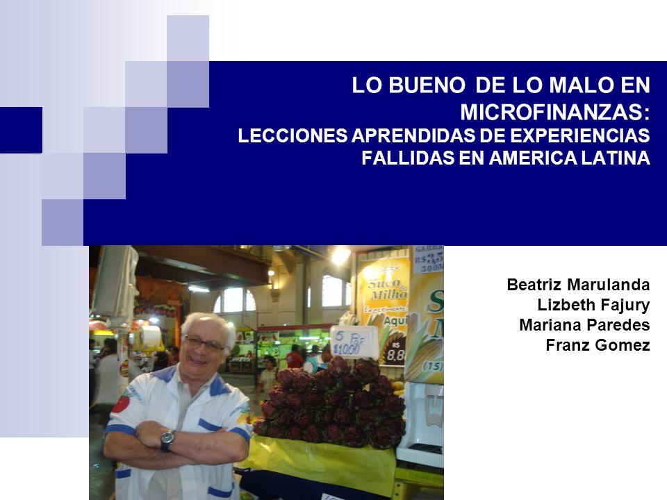LO BUENO DE LO MALO EN MICROFINANZAS: LECCIONES APRENDIDAS DE EXPERIENCIAS FALLIDAS EN AMERICA LATINA Beatriz Marulanda Lizbeth Fajury Mariana Paredes Franz Gomez