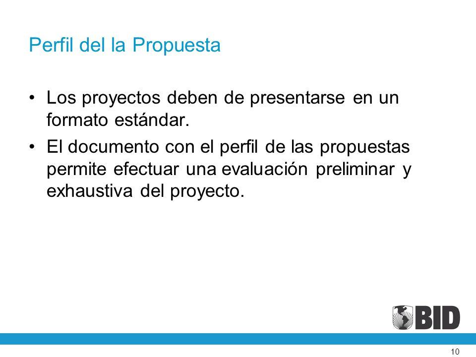 10 Perfil del la Propuesta Los proyectos deben de presentarse en un formato estándar.
