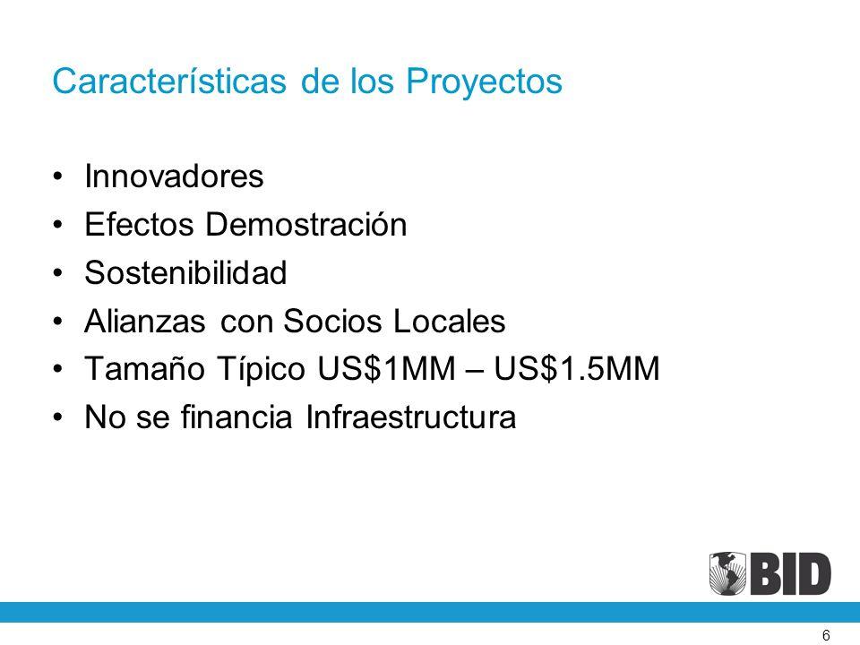 6 Características de los Proyectos Innovadores Efectos Demostración Sostenibilidad Alianzas con Socios Locales Tamaño Típico US$1MM – US$1.5MM No se financia Infraestructura