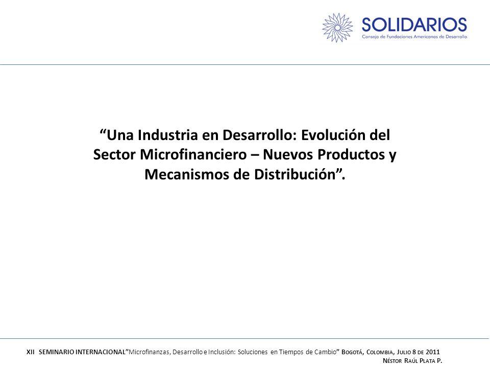 Una Industria en Desarrollo: Evolución del Sector Microfinanciero – Nuevos Productos y Mecanismos de Distribución. XII SEMINARIO INTERNACIONALMicrofin