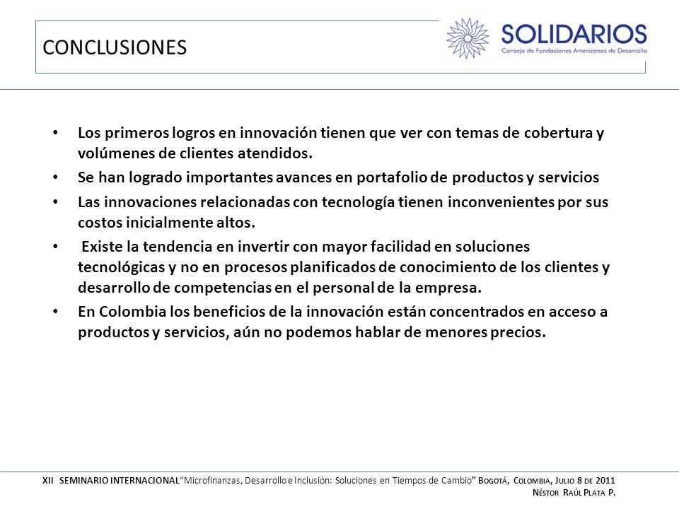CONCLUSIONES Los primeros logros en innovación tienen que ver con temas de cobertura y volúmenes de clientes atendidos. Se han logrado importantes ava