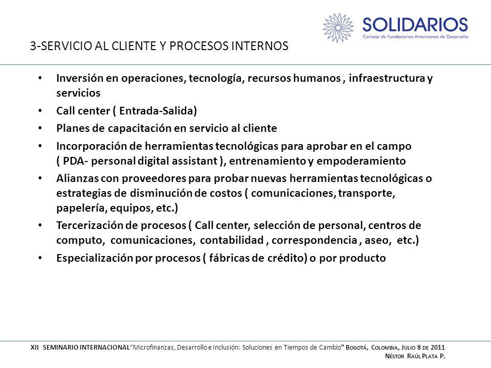 3-SERVICIO AL CLIENTE Y PROCESOS INTERNOS Inversión en operaciones, tecnología, recursos humanos, infraestructura y servicios Call center ( Entrada-Sa