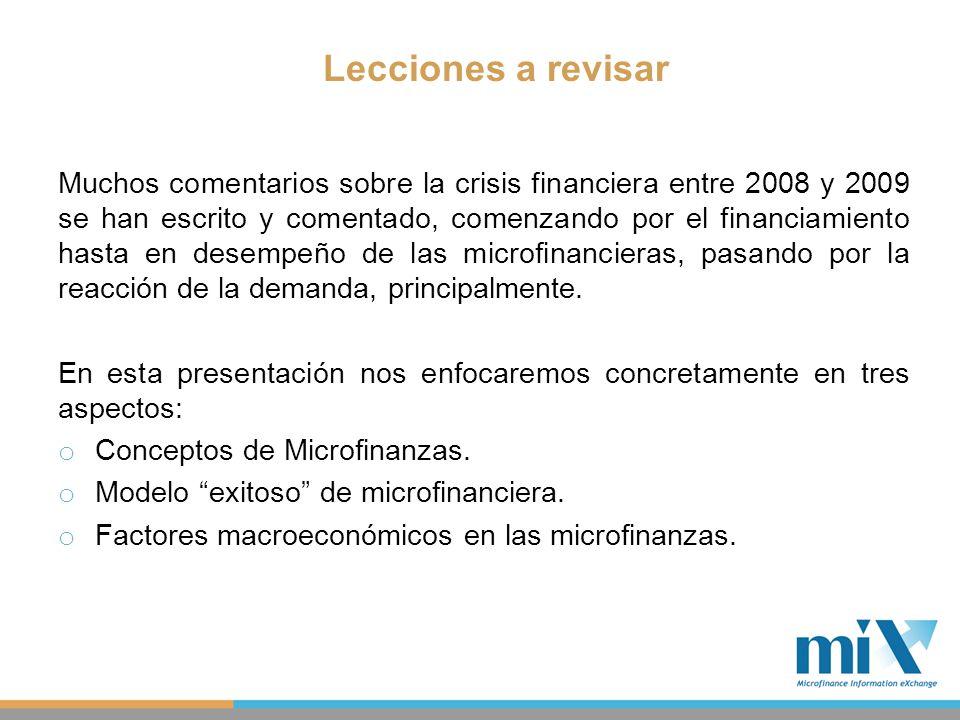 Conceptos de Microfinanzas Dos aproximaciones para definirla desde el punto de vista de: o Cliente atendido: Originalmente solo microempresas, ahora también se considera a la población de bajos ingresos (no necesariamente microempresarios).