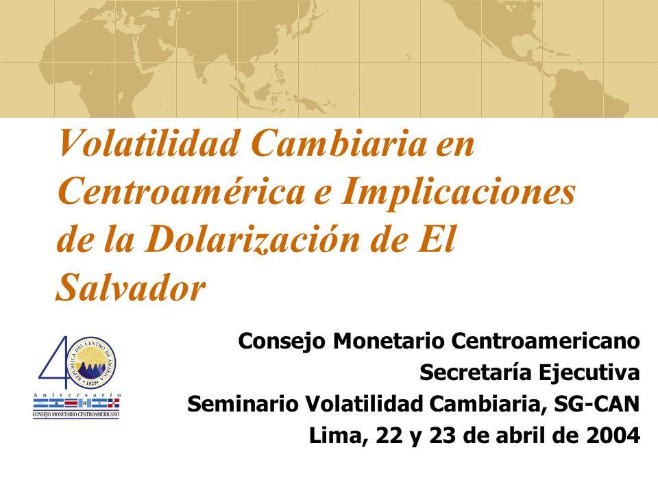 Volatilidad Cambiaria en Centroamérica e Implicaciones de la Dolarización de El Salvador Consejo Monetario Centroamericano Secretaría Ejecutiva Semina