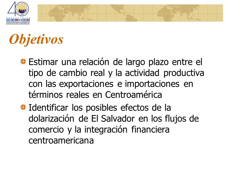 Objetivos Estimar una relación de largo plazo entre el tipo de cambio real y la actividad productiva con las exportaciones e importaciones en términos