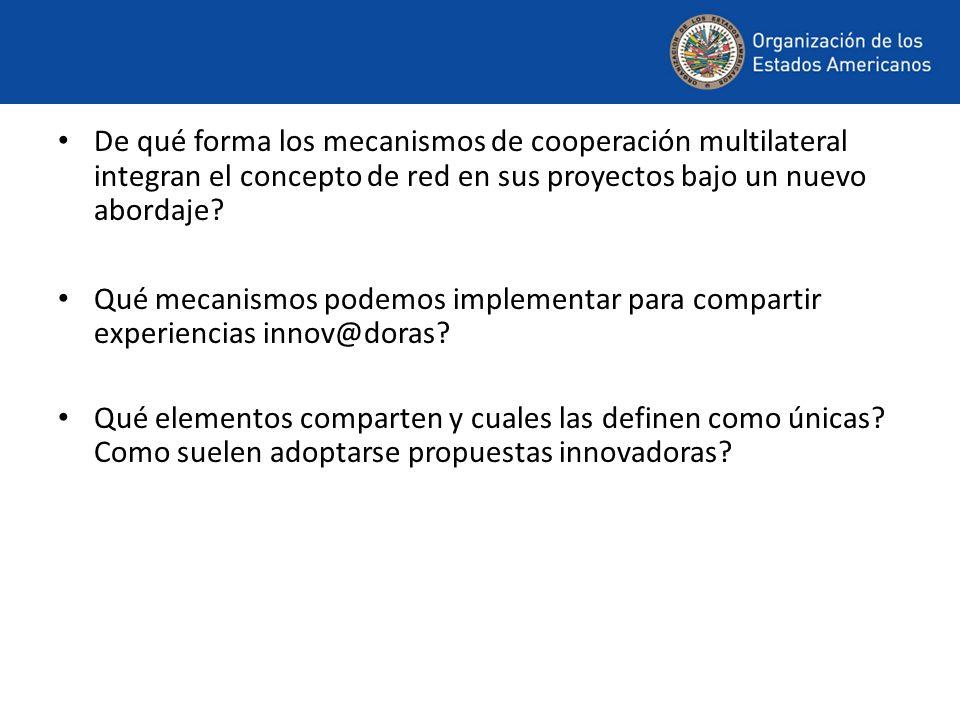 De qué forma los mecanismos de cooperación multilateral integran el concepto de red en sus proyectos bajo un nuevo abordaje? Qué mecanismos podemos im