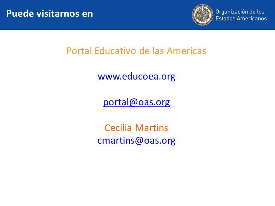 Portal Educativo de las Americas www.educoea.org portal@oas.org Cecilia Martins cmartins@oas.org Puede visitarnos en