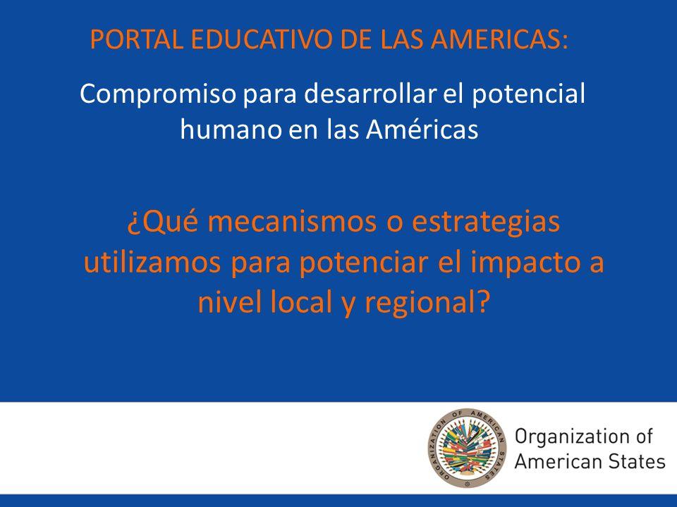 PORTAL EDUCATIVO DE LAS AMERICAS: Compromiso para desarrollar el potencial humano en las Américas ¿Qué mecanismos o estrategias utilizamos para potenc