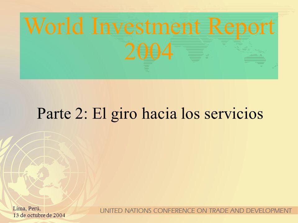 Lima, Perú, 13 de octubre de 2004 Parte 2: El giro hacia los servicios World Investment Report 2004