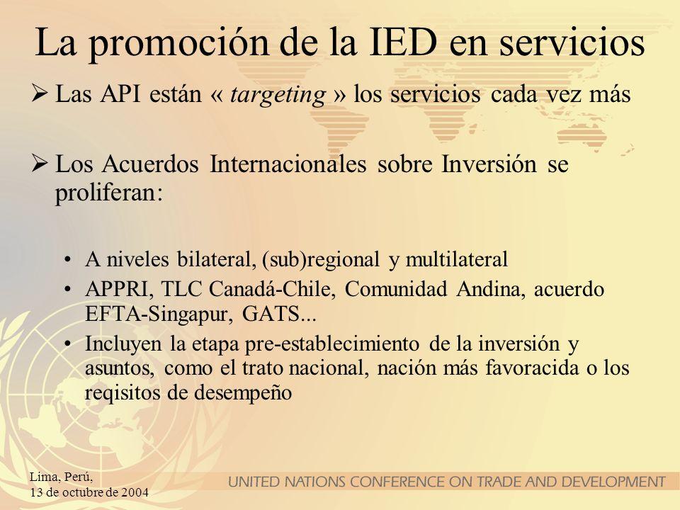 Lima, Perú, 13 de octubre de 2004 La promoción de la IED en servicios Las API están « targeting » los servicios cada vez más Los Acuerdos Internaciona
