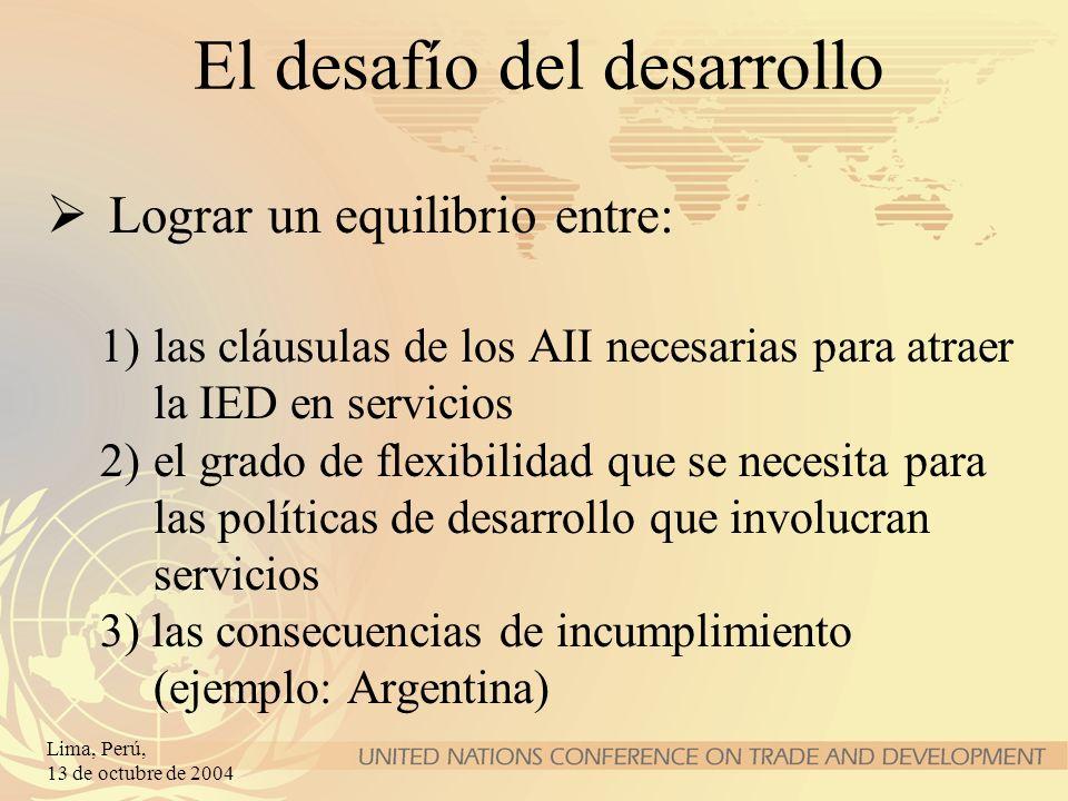 Lima, Perú, 13 de octubre de 2004 El desafío del desarrollo Lograr un equilibrio entre: 1)las cláusulas de los AII necesarias para atraer la IED en se