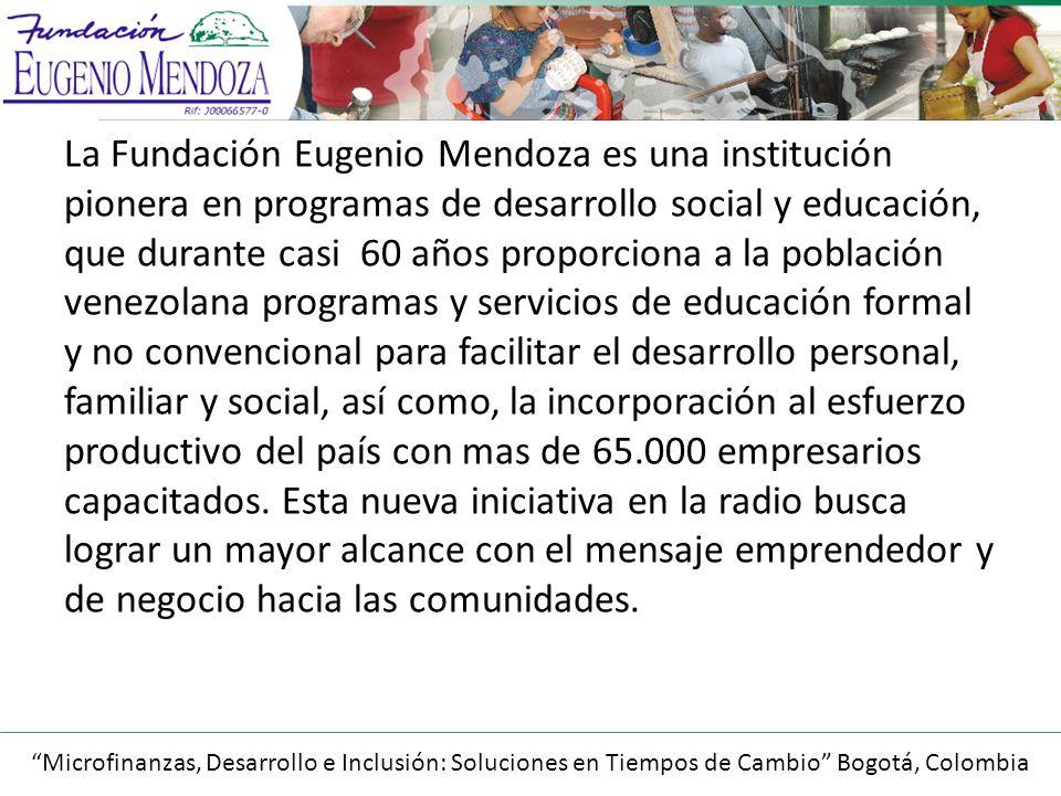 La Fundación Eugenio Mendoza es una institución pionera en programas de desarrollo social y educación, que durante casi 60 años proporciona a la población venezolana programas y servicios de educación formal y no convencional para facilitar el desarrollo personal, familiar y social, así como, la incorporación al esfuerzo productivo del país con mas de 65.000 empresarios capacitados.