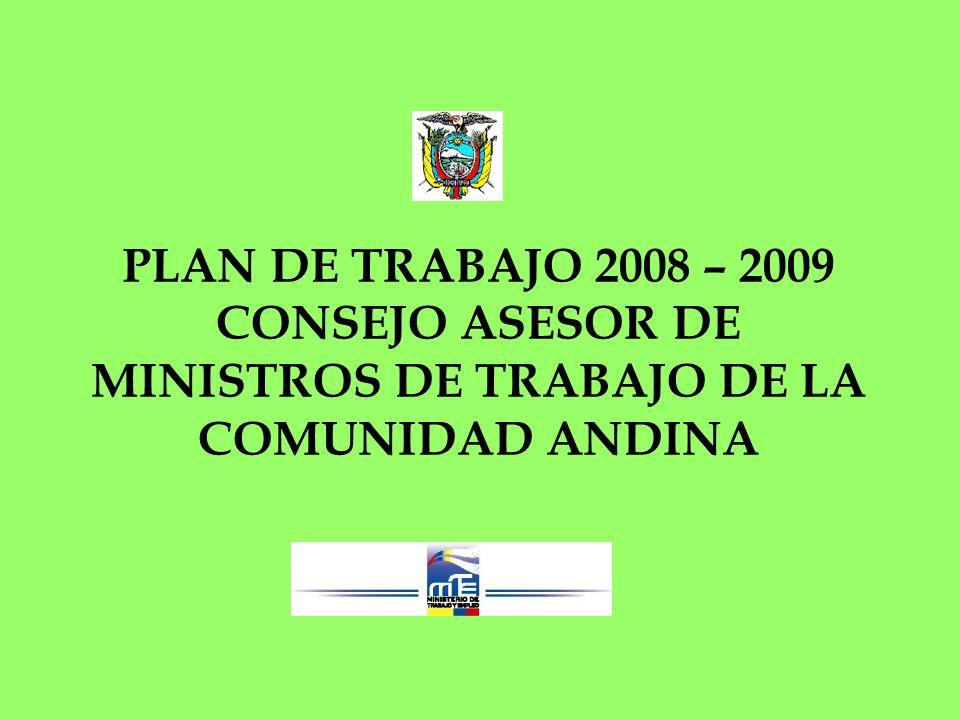 PLAN DE TRABAJO 2008 – 2009 CONSEJO ASESOR DE MINISTROS DE TRABAJO DE LA COMUNIDAD ANDINA