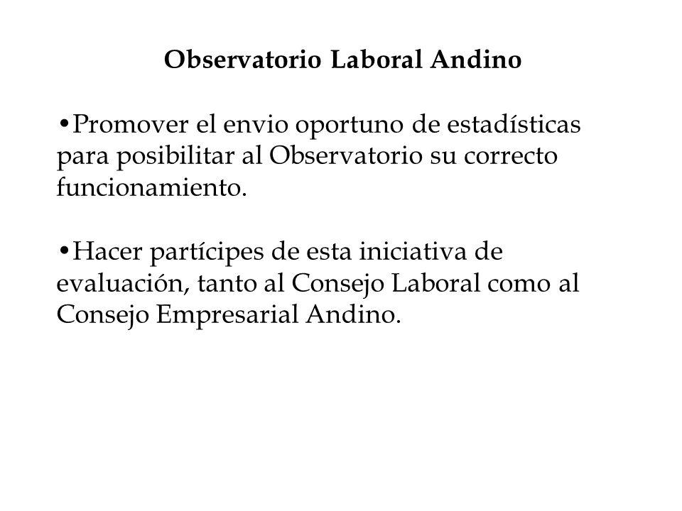 Observatorio Laboral Andino Promover el envio oportuno de estadísticas para posibilitar al Observatorio su correcto funcionamiento.