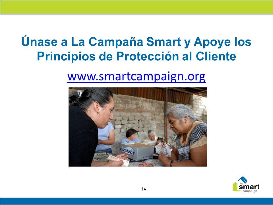 14 www.smartcampaign.org Gracias! Únase a La Campaña Smart y Apoye los Principios de Protección al Cliente