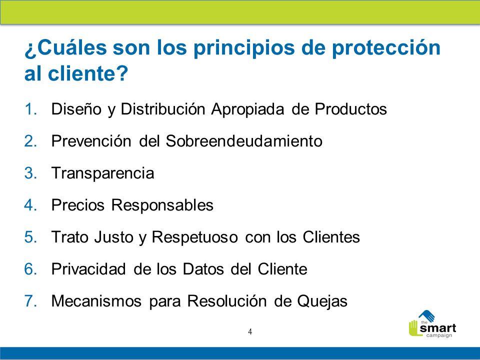 4 1. Diseño y Distribución Apropiada de Productos 2. Prevención del Sobreendeudamiento 3. Transparencia 4. Precios Responsables 5. Trato Justo y Respe