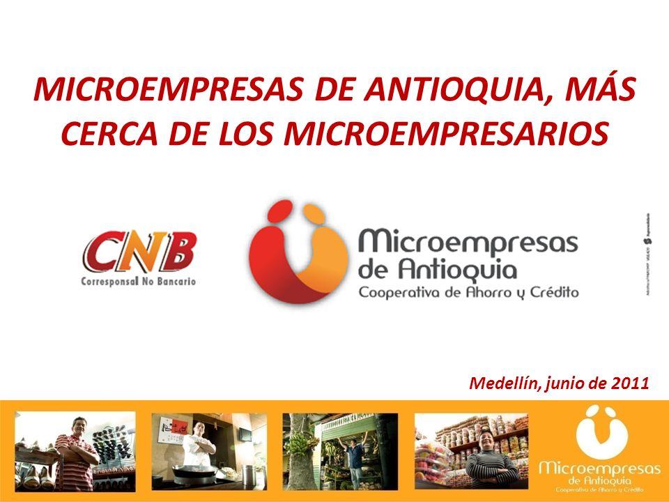 MICROEMPRESAS DE ANTIOQUIA, MÁS CERCA DE LOS MICROEMPRESARIOS Medellín, junio de 2011