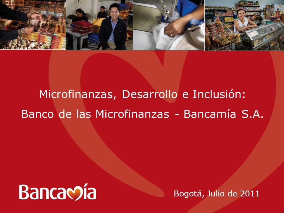 Bogotá, Julio de 2011 Microfinanzas, Desarrollo e Inclusión: Banco de las Microfinanzas - Bancamía S.A.