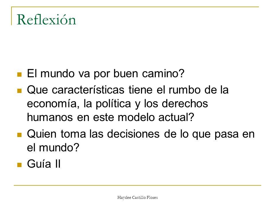 Haydee Castillo Flores Reflexión El mundo va por buen camino? Que características tiene el rumbo de la economía, la política y los derechos humanos en