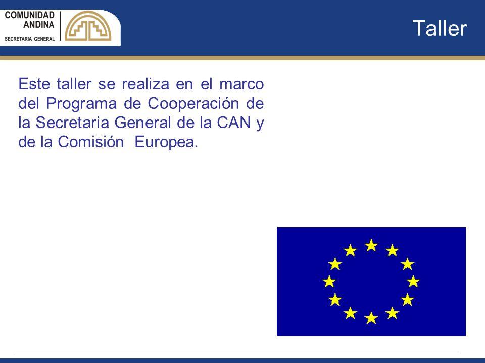 Taller Este taller se realiza en el marco del Programa de Cooperación de la Secretaria General de la CAN y de la Comisión Europea.