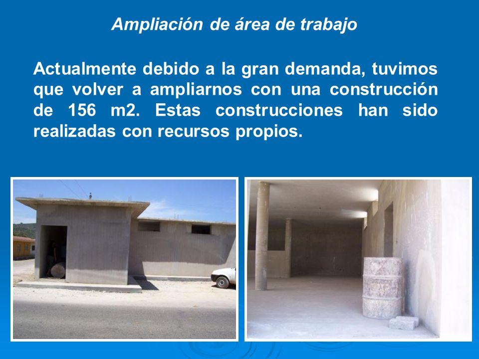 Ampliación de área de trabajo Actualmente debido a la gran demanda, tuvimos que volver a ampliarnos con una construcción de 156 m2. Estas construccion
