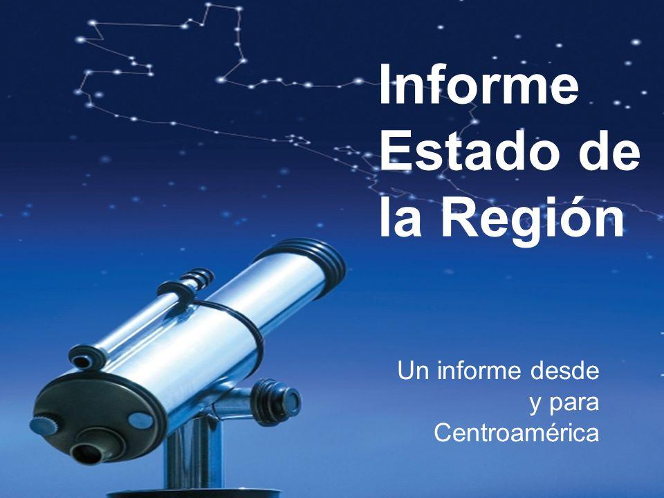 Informe Estado de la Región Un informe desde y para Centroamérica