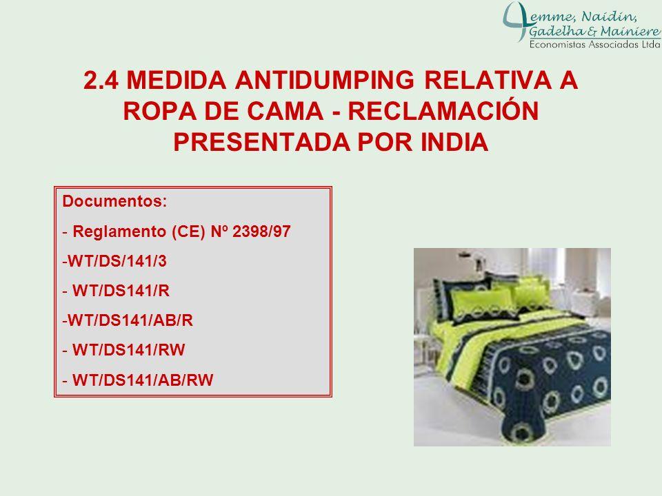 2.4 MEDIDA ANTIDUMPING RELATIVA A ROPA DE CAMA - RECLAMACIÓN PRESENTADA POR INDIA Documentos: - Reglamento (CE) Nº 2398/97 -WT/DS/141/3 - WT/DS141/R -
