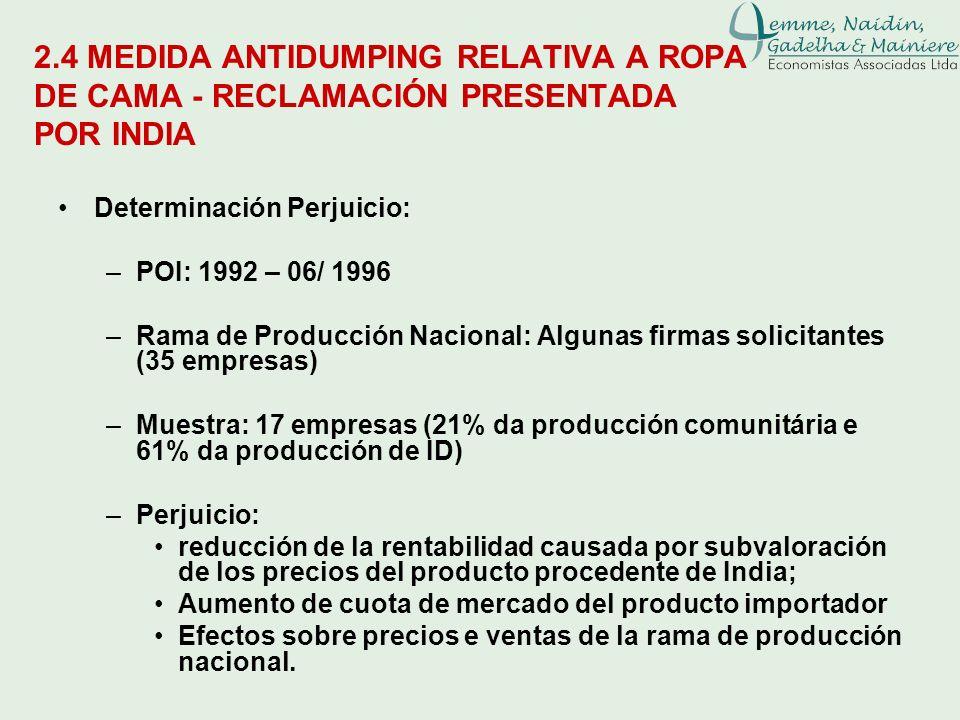 2.4 MEDIDA ANTIDUMPING RELATIVA A ROPA DE CAMA - RECLAMACIÓN PRESENTADA POR INDIA Determinación Perjuicio: –POI: 1992 – 06/ 1996 –Rama de Producción N