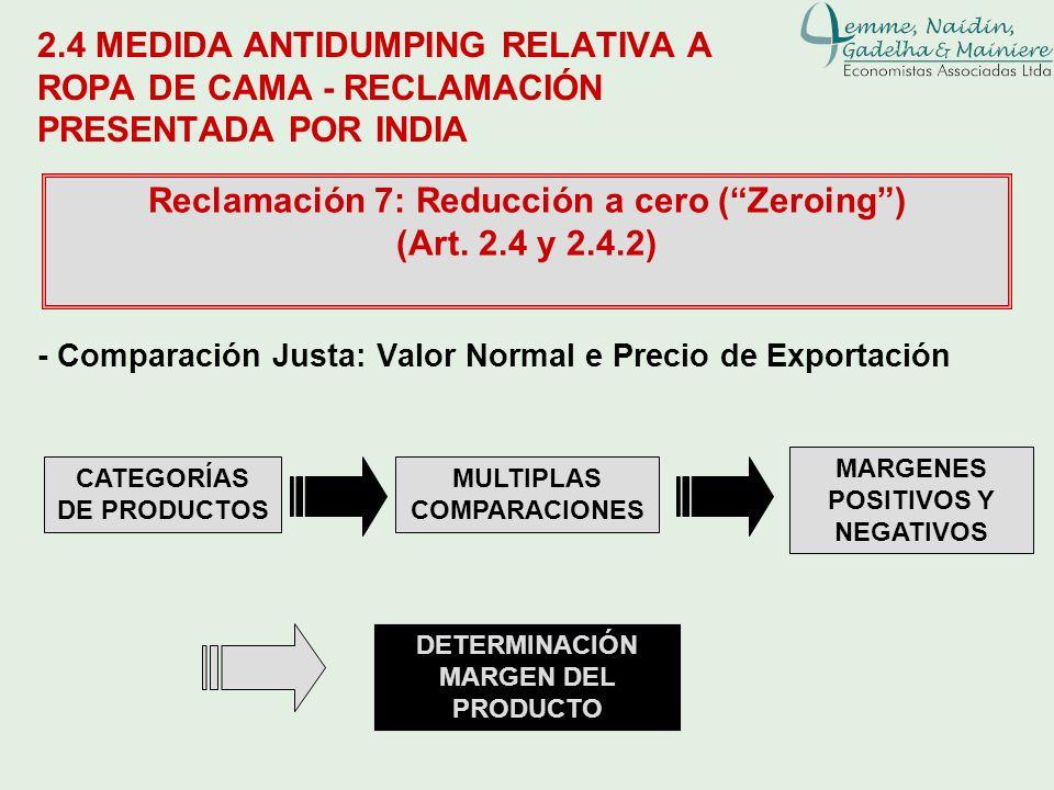 2.4 MEDIDA ANTIDUMPING RELATIVA A ROPA DE CAMA - RECLAMACIÓN PRESENTADA POR INDIA Reclamación 7: Reducción a cero (Zeroing) (Art. 2.4 y 2.4.2) CATEGOR