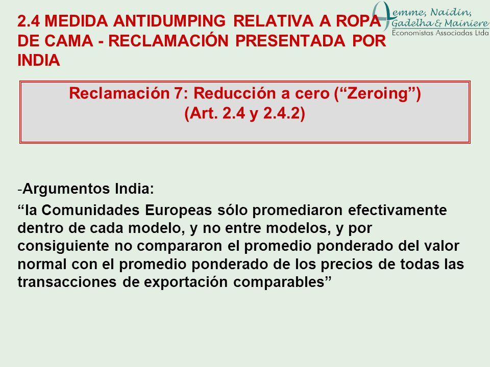 2.4 MEDIDA ANTIDUMPING RELATIVA A ROPA DE CAMA - RECLAMACIÓN PRESENTADA POR INDIA Reclamación 7: Reducción a cero (Zeroing) (Art. 2.4 y 2.4.2) -Argume