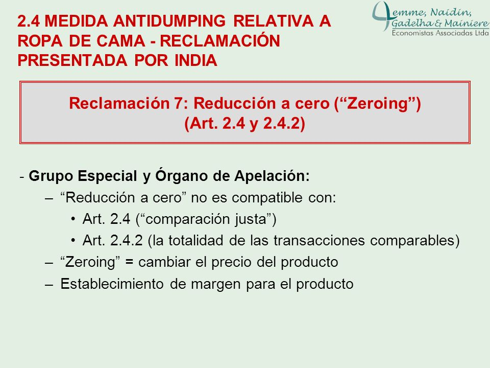 2.4 MEDIDA ANTIDUMPING RELATIVA A ROPA DE CAMA - RECLAMACIÓN PRESENTADA POR INDIA Reclamación 7: Reducción a cero (Zeroing) (Art. 2.4 y 2.4.2) - Grupo