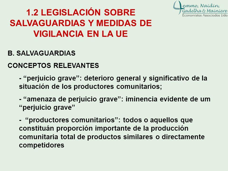 B. SALVAGUARDIAS CONCEPTOS RELEVANTES - perjuicio grave: deterioro general y significativo de la situación de los productores comunitarios; - amenaza
