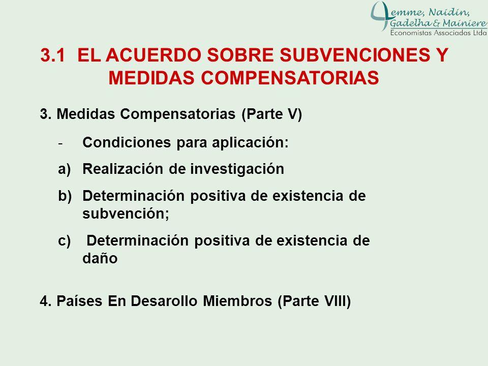 3.1 EL ACUERDO SOBRE SUBVENCIONES Y MEDIDAS COMPENSATORIAS 3. Medidas Compensatorias (Parte V) -Condiciones para aplicación: a)Realización de investig