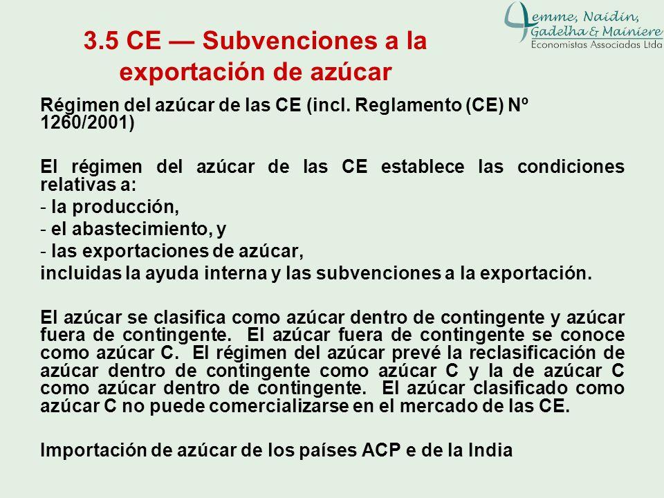 3.5 CE Subvenciones a la exportación de azúcar Régimen del azúcar de las CE (incl. Reglamento (CE) Nº 1260/2001) El régimen del azúcar de las CE estab