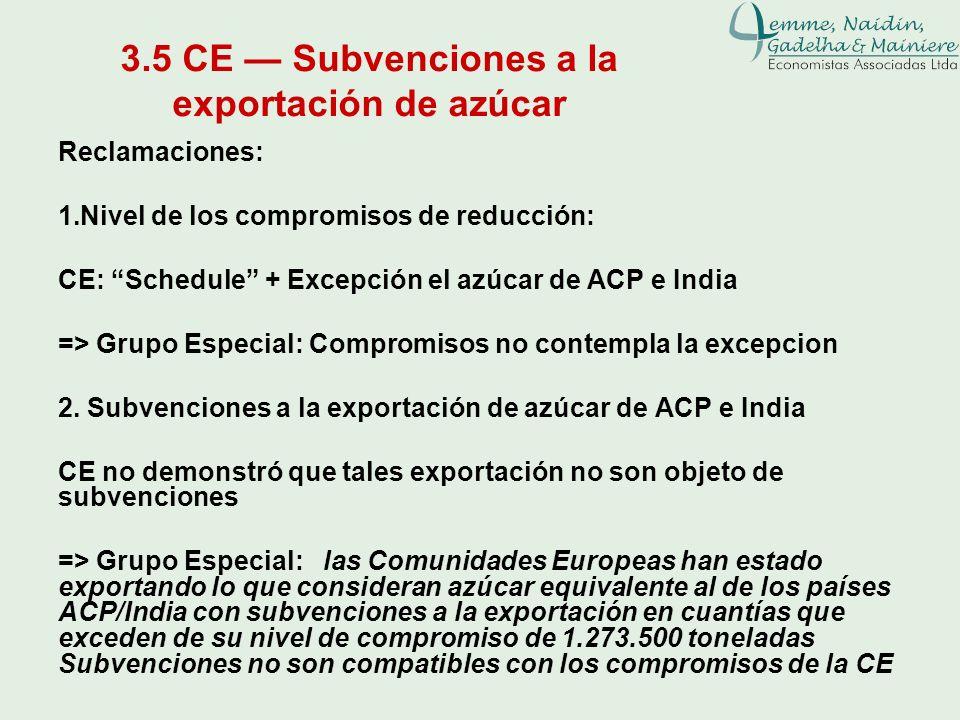 3.5 CE Subvenciones a la exportación de azúcar Reclamaciones: 1.Nivel de los compromisos de reducción: CE: Schedule + Excepción el azúcar de ACP e Ind