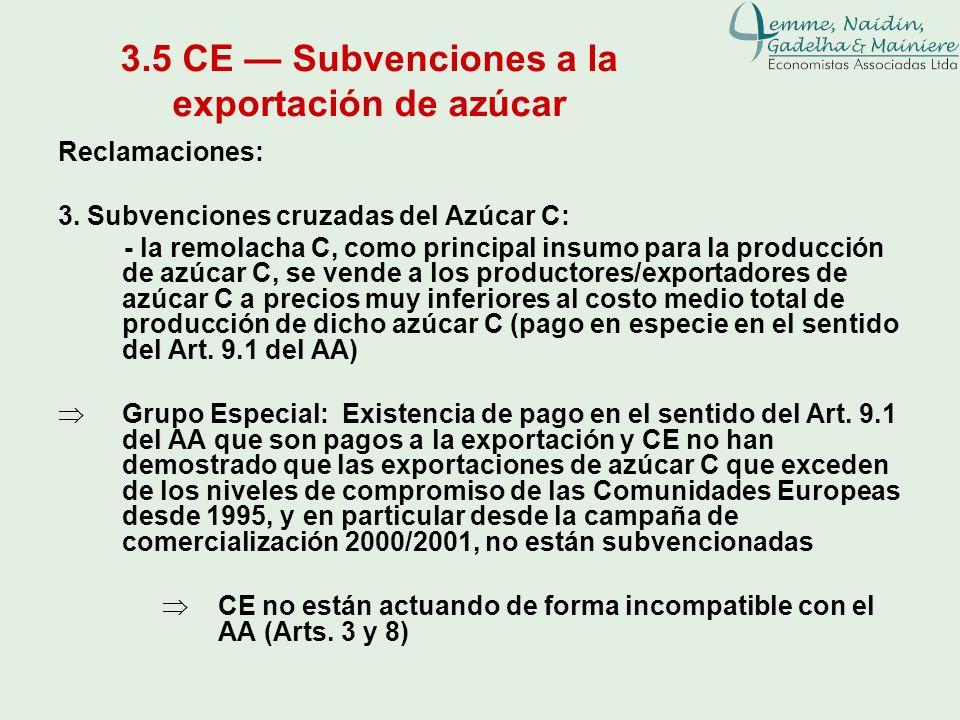 3.5 CE Subvenciones a la exportación de azúcar Reclamaciones: 3. Subvenciones cruzadas del Azúcar C: - la remolacha C, como principal insumo para la p