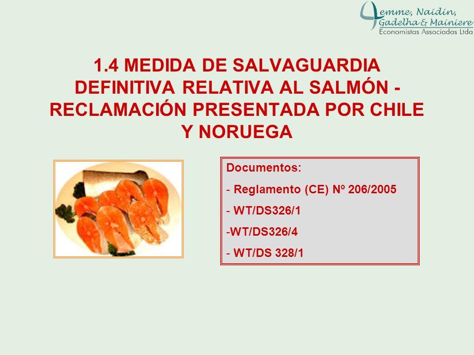 1.4 MEDIDA DE SALVAGUARDIA DEFINITIVA RELATIVA AL SALMÓN - RECLAMACIÓN PRESENTADA POR CHILE Y NORUEGA Documentos: - Reglamento (CE) Nº 206/2005 - WT/D