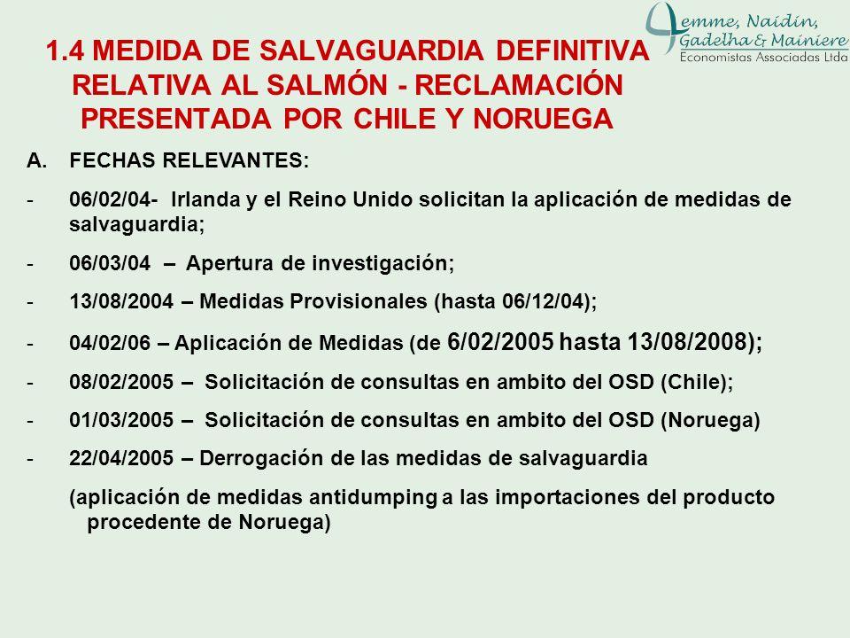 1.4 MEDIDA DE SALVAGUARDIA DEFINITIVA RELATIVA AL SALMÓN - RECLAMACIÓN PRESENTADA POR CHILE Y NORUEGA A.FECHAS RELEVANTES: -06/02/04- Irlanda y el Rei