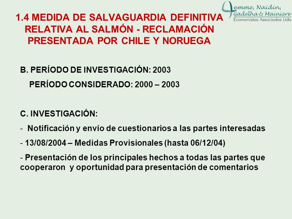 B. PERÍODO DE INVESTIGACIÓN: 2003 PERÍODO CONSIDERADO: 2000 – 2003 C. INVESTIGACIÓN: - Notificación y envío de cuestionarios a las partes interesadas