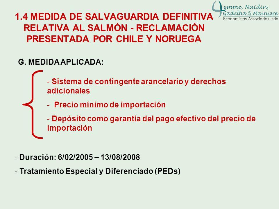 G. MEDIDA APLICADA: - Duración: 6/02/2005 – 13/08/2008 - Tratamiento Especial y Diferenciado (PEDs) - Sistema de contingente arancelario y derechos ad