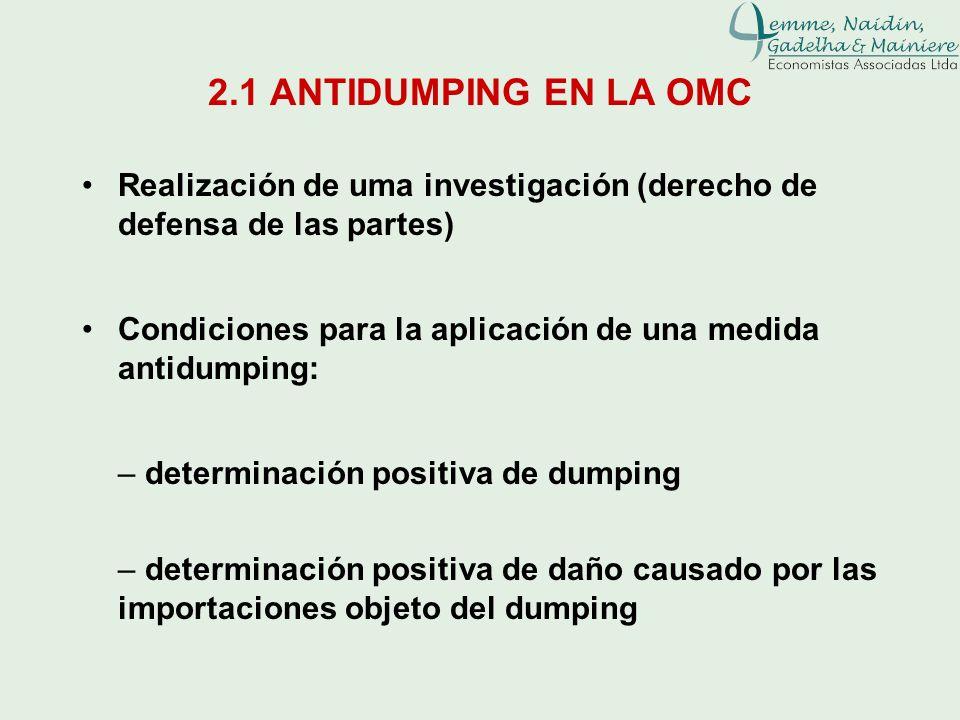 2.1 ANTIDUMPING EN LA OMC Condiciones para la aplicación de una medida antidumping: – determinación positiva de dumping – determinación positiva de da