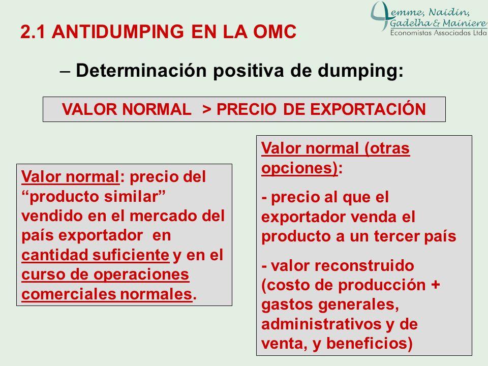 2.1 ANTIDUMPING EN LA OMC – Determinación positiva de dumping: VALOR NORMAL > PRECIO DE EXPORTACIÓN Valor normal: precio del producto similar vendido