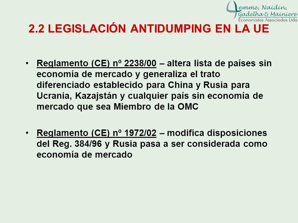 2.2 LEGISLACIÓN ANTIDUMPING EN LA UE Reglamento (CE) nº 2238/00 – altera lista de países sin economía de mercado y generaliza el trato diferenciado es