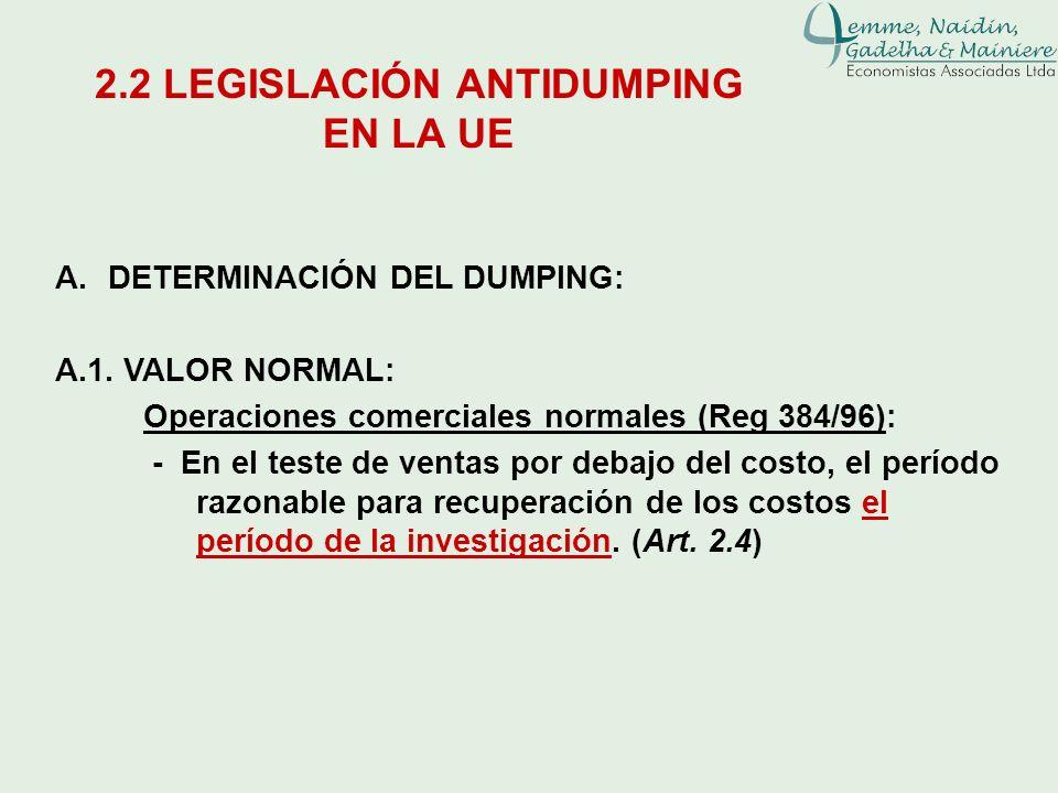 A.DETERMINACIÓN DEL DUMPING: A.1. VALOR NORMAL: Operaciones comerciales normales (Reg 384/96): - En el teste de ventas por debajo del costo, el períod