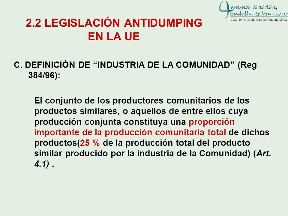 C. DEFINICIÓN DE INDUSTRIA DE LA COMUNIDAD (Reg 384/96): El conjunto de los productores comunitarios de los productos similares, o aquellos de entre e