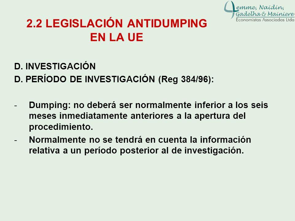 D. INVESTIGACIÓN D. PERÍODO DE INVESTIGACIÓN (Reg 384/96): -Dumping: no deberá ser normalmente inferior a los seis meses inmediatamente anteriores a l